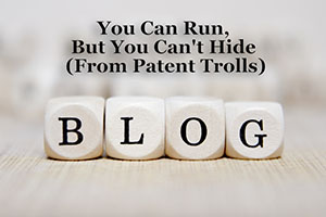 Can't hide from Patent Trolls